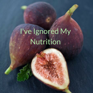 Ive_ignored_my_nutrition